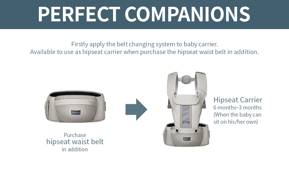 Firstly apply the belt changing system to baby carrier. Available to use as hipseat carrier when purchase the hipseat waist belt in addition.