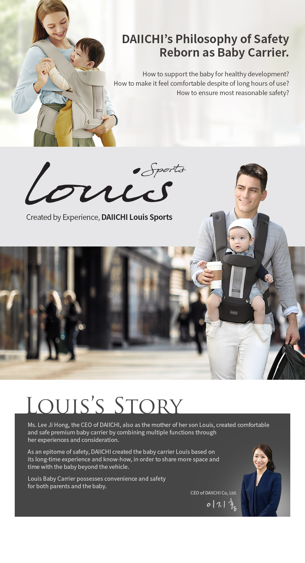 As an epitome of safety, DAIICHI created the baby carrier Louis based on its long-time experience and know-how, in order to share more space and time with the baby beyond the vehicle