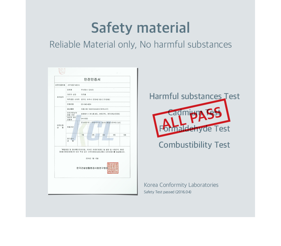 Reliable Material only, No harmful substances. Korea Conformity Laboratories Safety Test passed