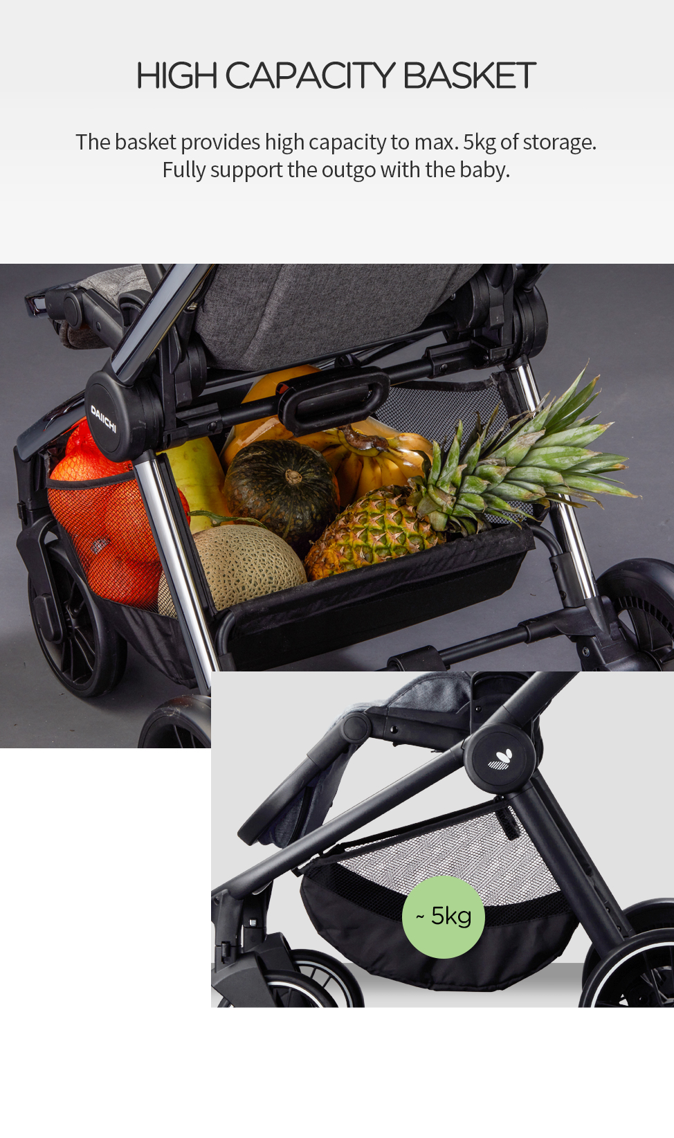 The basket provides high capacity to max. 5kg of storage. Fully support the outgo with the baby.