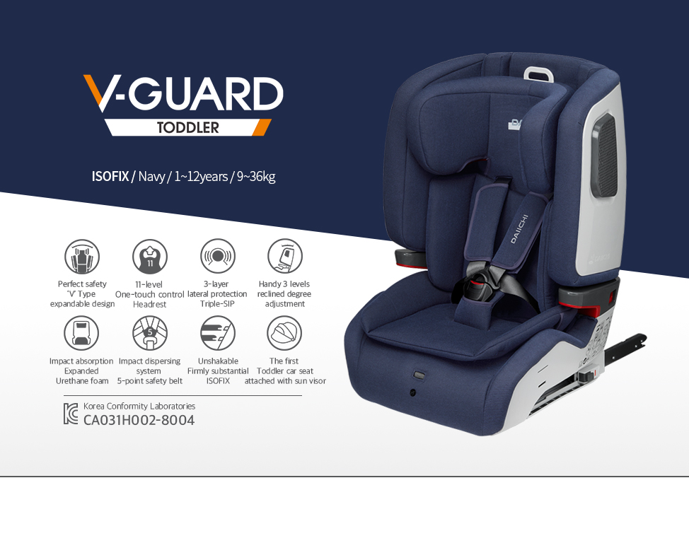 V Type expandable design. 11-level One-touch control. 3-layer lateral protection. Handy 3 levels reclined degree adjustment. Expanded Urethane foam. 5-point safety belt. Firmly substantial ISOFIX.